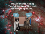 Time's Edge, winner of the Tassy Walden Award, is the 1st book in the Time's Edge science fiction / fantasy series.